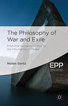The philosophy of war and exile : from the humanity of war to the inhumanity of peace