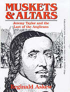 Muskets and altars : Jeremy Taylor and the last of the Anglicans
