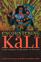 Encountering Kali : in the margins, at the center, in the West