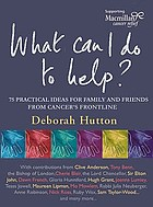 What can I do to help : 75 practical ideas for family and friends from cancer's frontline