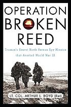 Operation Broken Reed : Truman's secret North Korean spy mission that averted World War III