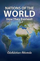 Nations of the world -- how they evolved!