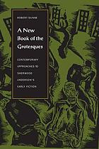 A new book of the grotesques : contemporary approaches to Sherwood Anderson's early fiction
