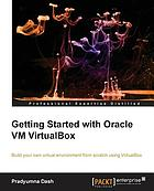 Getting started with Oracle VM VirtualBox : build your own virtual enviroment from scratch using VirtualBox