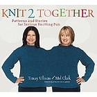 Knit 2 together : patterns and stories for serious knitting fun