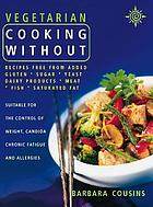 Vegetarian cooking without : recipes free from added gluten, sugar, dairy products, yeast, salt and saturated fat