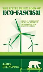 The Little Green Book of Eco-Fascism : the Plan to Frighten Your Kids, Drive Up Energy Costs and Hike Your Taxes!.