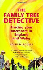 The family tree detective : tracing your ancestors in England and Wales