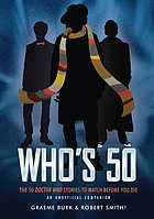 Who's 50 : the 50 Doctor Who stories to watch before you die : an unofficial companion