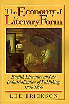 The economy of literary form : English literature and the industrialization of publishing, 1800-1850