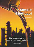Simple biodiesel : the easy guide to home diesel manufacture
