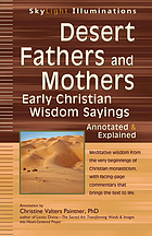 Desert fathers and mothers : early Christian wisdom sayings, annotated & explained
