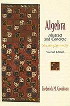 Algebra : abstract and concrete : stressing symmetry