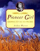 Pioneer girl : growing up on the prairie