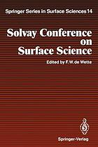 Solvay Conference on Surface Science : Invited Lectures and Discussions University of Texas, Austin, Texas, December 14-18, 1987