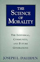 The science of morality : the individual, community, and future generations