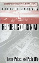 Republic of denial : press, politics, and public life