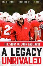 A legacy unrivaled : the story of John Gagliardi