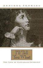 I'll tell you what : the life of Elizabeth Inchbald