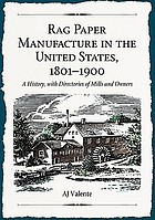 Rag paper manufacture in the United States, 1801-1900 : a history, with directories of mills and owners