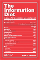 The information diet : a case for conscious consumption
