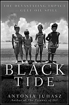 Black tide : the devastating impact of the Gulf oil spill