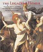 The legacy of Homer : four centuries of art from the Ecole Nationale Supérieure des Beaux-Arts ; [exhibition Paris, École Nationale Superieure des Beaux-Arts, September 21-November 28, 2004 ...]