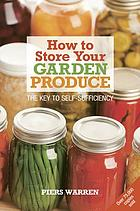 How to store your garden produce : the key to self-sufficiency