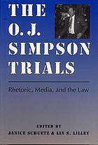 The O.J. Simpson trials : rhetoric, media, and the law
