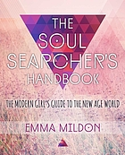 The soul searcher's handbook : a modern girl's guide to the new-age world