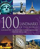 100 landmarks of the world : a journey to the most fascinating landmarks around the globe