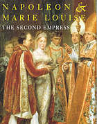 Napoleon & Marie Louise : the second Empress