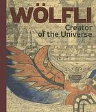 Adolf Wölfli : creator of the universe