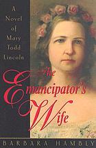 The emancipator's wife : a novel of Mary Todd Lincoln