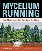Mycelium running : how mushrooms can help save the world