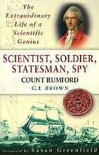 Scientist, soldier, statesman, spy : Count Rumford : the extraordinary life of a scientific genius