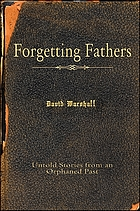 Forgetting Fathers : Untold Stories from an Orphaned Past