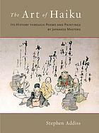 The art of haiku : its history through poems and paintings by Japanese masters