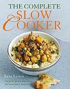 The complete slow cooker : packed with recipes, techniques and tips