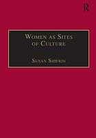 Women as sites of culture : women's roles in cultural formation from the Renaissance to the twentieth century