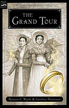 The Grand Tour : being a revelation of matters of high confidentiality and greatest importance, including extracts from the intimate diary of a noblewoman and the sworn testimony of a lady of quality, or, The purloined coronation regalia