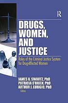Drugs, Women, and Justice: Roles of the Criminal Justice System for Drug-Affected Women cover image
