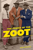 The power of the zoot : youth culture and resistance during World War II