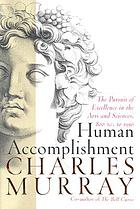 Human accomplishment : the pursuit of excellence in the arts and sciences, 800 B.C. to 1950