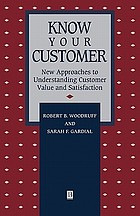 Know your customer : new approaches to understanding customer value and satisfaction