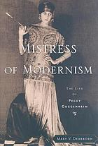 Mistress of modernism : the life of Peggy Guggenheim