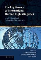 The legitimacy of international human rights regimes : legal, political and philosophical perspectives