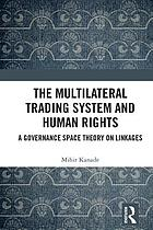 The multilateral trading system and human rights : a governance space theory on linkages