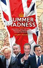 Summer madness : how Brexit split the Tories, destroyed Labour and divided the country