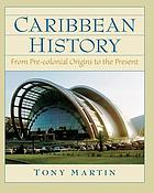 Caribbean history : from pre-colonial origins to the present